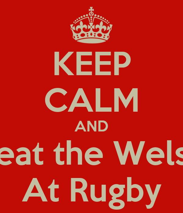 KEEP CALM AND Beat the Welsh At Rugby