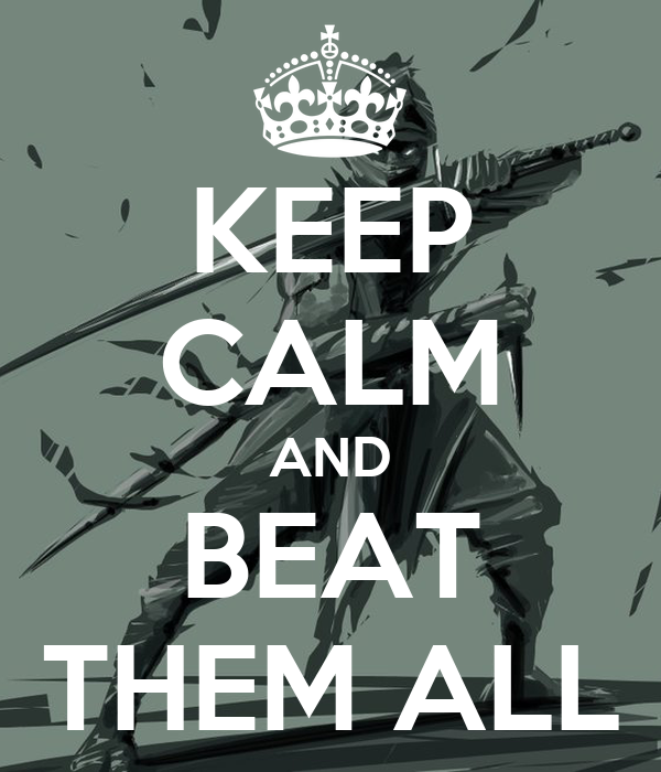 KEEP CALM AND BEAT THEM ALL