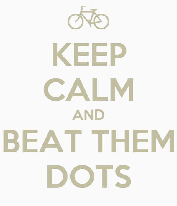 KEEP CALM AND BEAT THEM DOTS