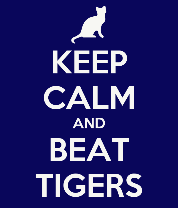 KEEP CALM AND BEAT TIGERS