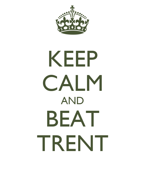KEEP CALM AND BEAT TRENT