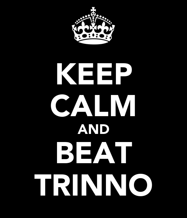 KEEP CALM AND BEAT TRINNO