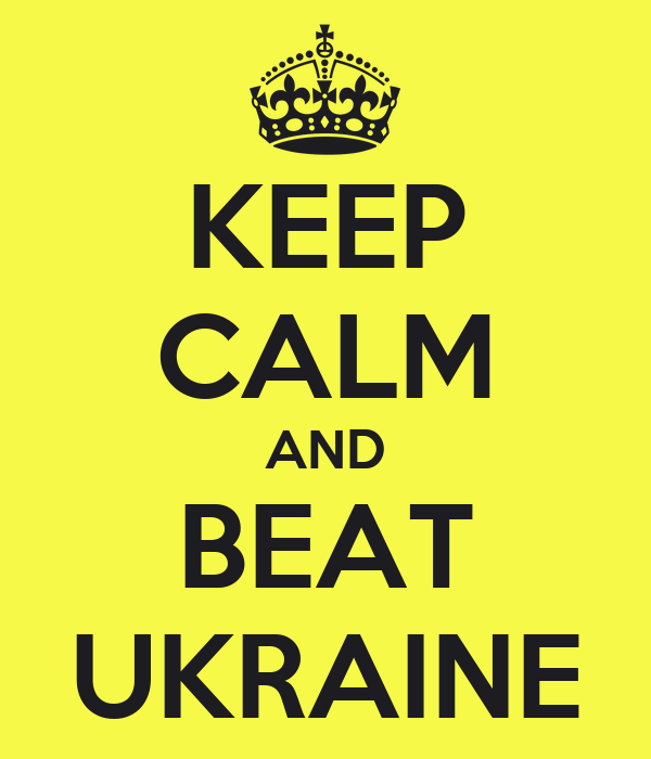 KEEP CALM AND BEAT UKRAINE