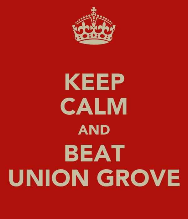 KEEP CALM AND BEAT UNION GROVE