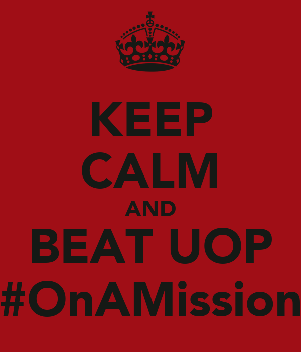 KEEP CALM AND BEAT UOP #OnAMission
