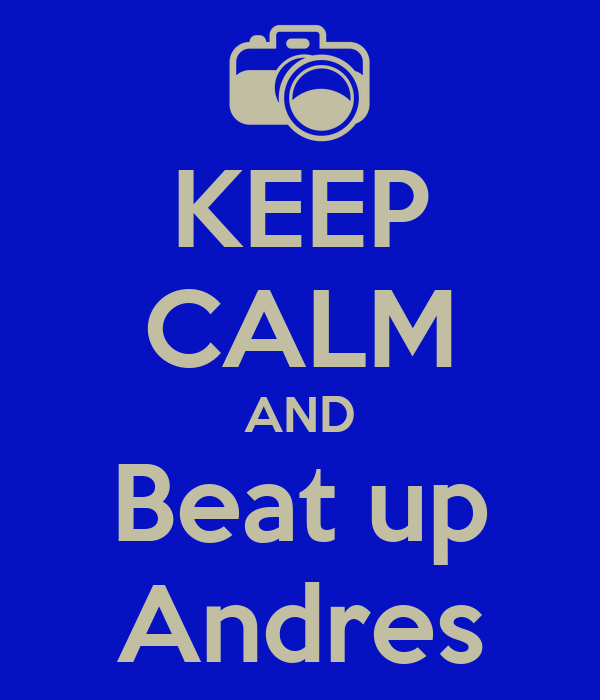 KEEP CALM AND Beat up Andres