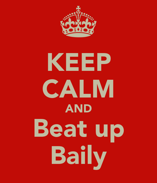 KEEP CALM AND Beat up Baily