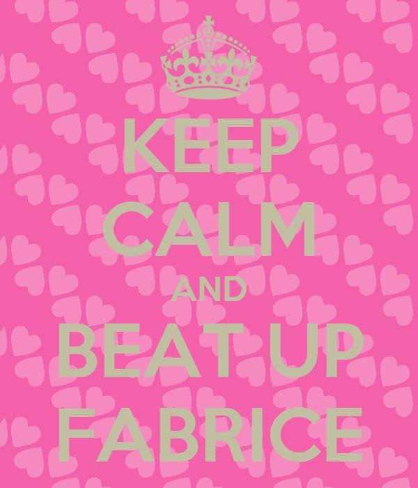 KEEP CALM AND BEAT UP FABRICE