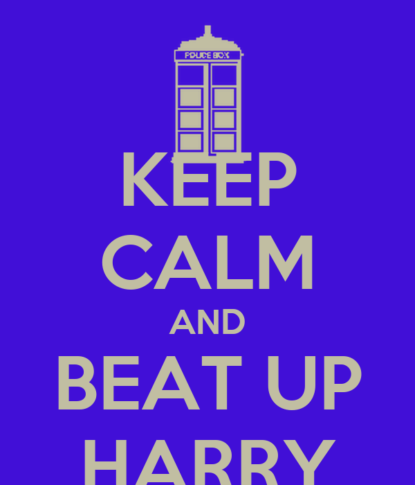 KEEP CALM AND BEAT UP HARRY