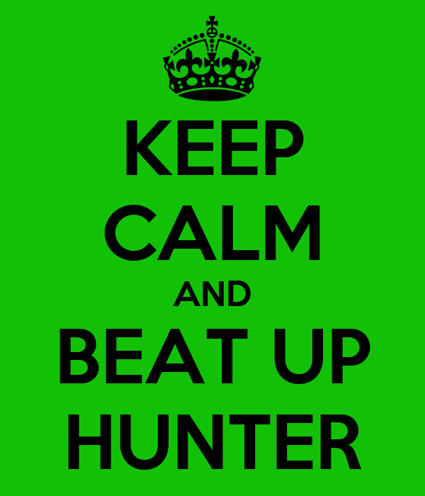 KEEP CALM AND BEAT UP HUNTER