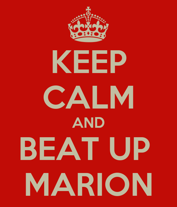KEEP CALM AND BEAT UP  MARION