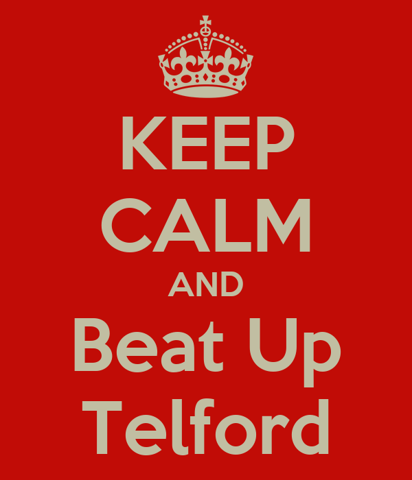 KEEP CALM AND Beat Up Telford