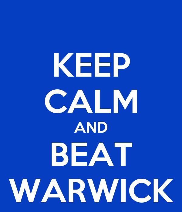 KEEP CALM AND BEAT WARWICK