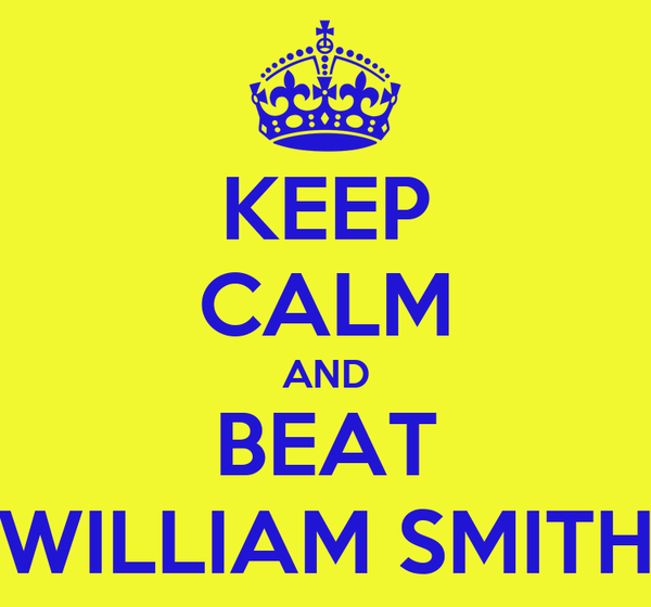 KEEP CALM AND BEAT WILLIAM SMITH
