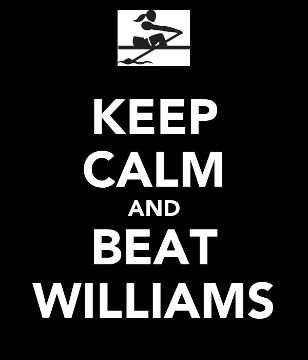 KEEP CALM AND BEAT WILLIAMS