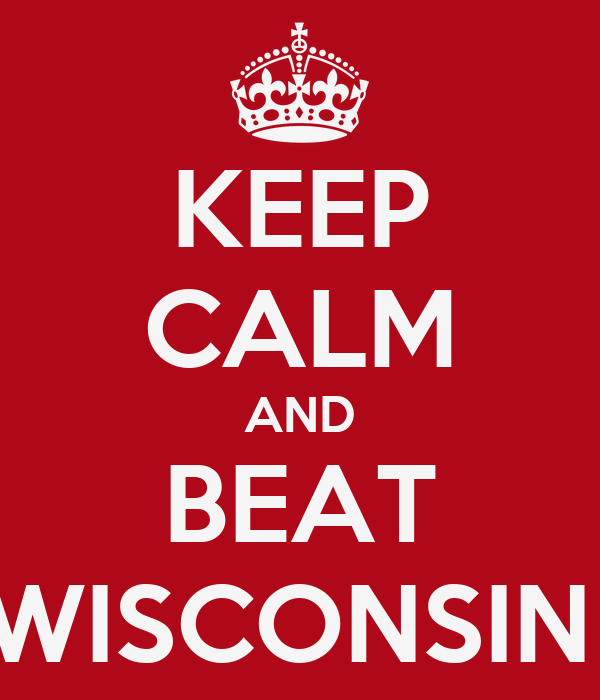 KEEP CALM AND BEAT WISCONSIN