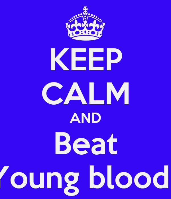 KEEP CALM AND Beat Young bloods