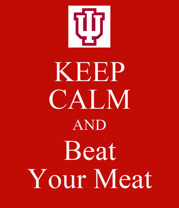 KEEP CALM AND Beat Your Meat