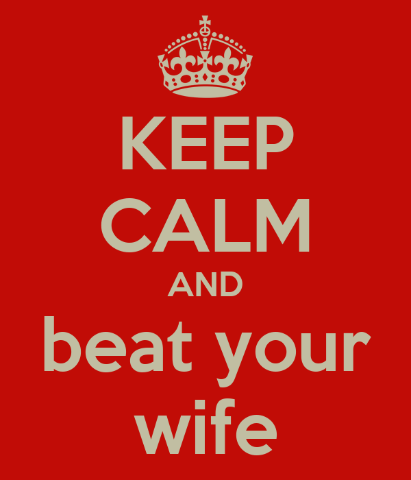 KEEP CALM AND beat your wife