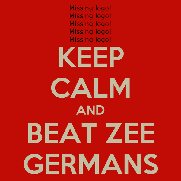 KEEP CALM AND BEAT ZEE GERMANS