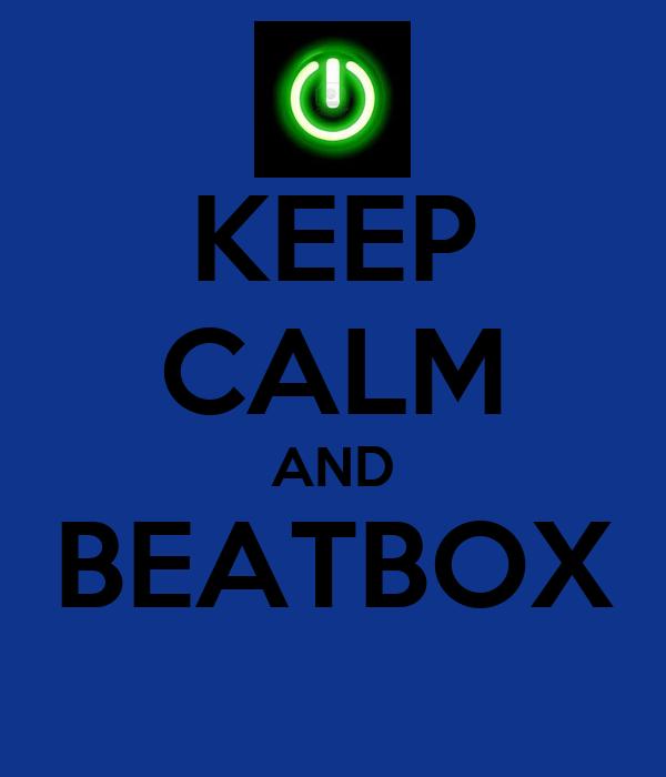 KEEP CALM AND BEATBOX