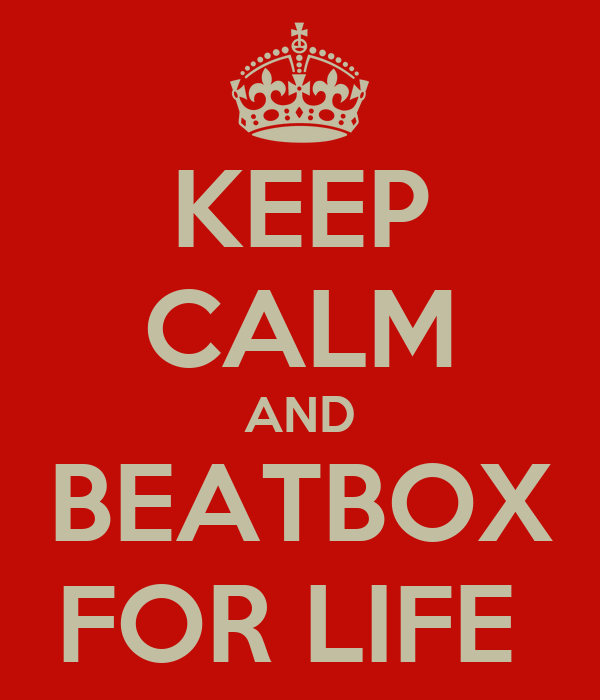 KEEP CALM AND BEATBOX FOR LIFE