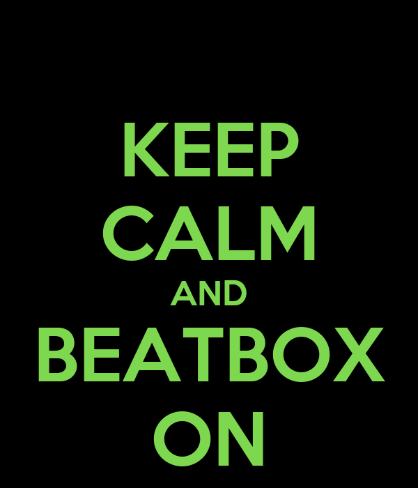 KEEP CALM AND BEATBOX ON
