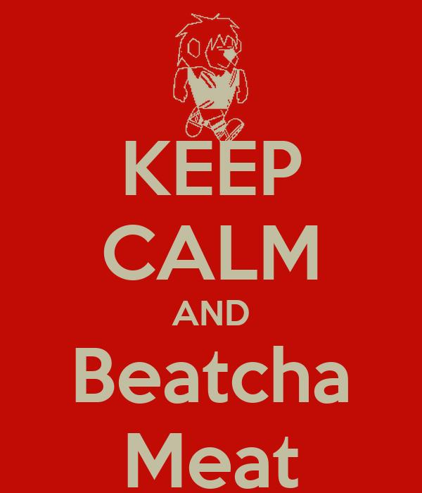 KEEP CALM AND Beatcha Meat