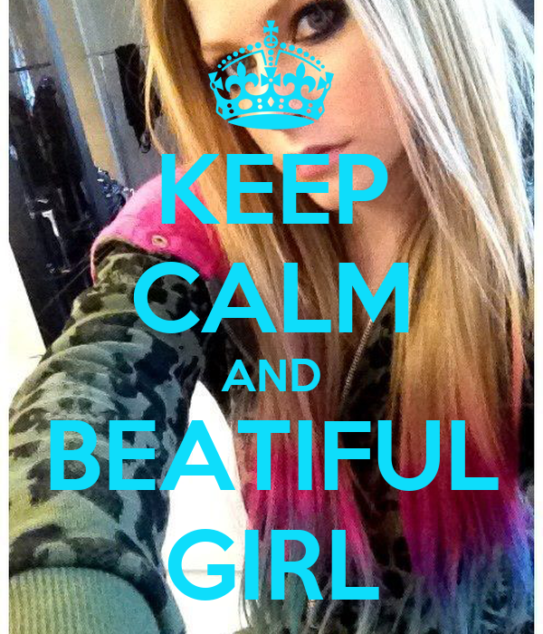 KEEP CALM AND BEATIFUL GIRL