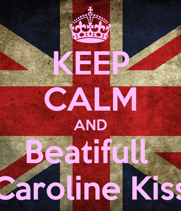 KEEP CALM AND Beatifull  Caroline Kiss