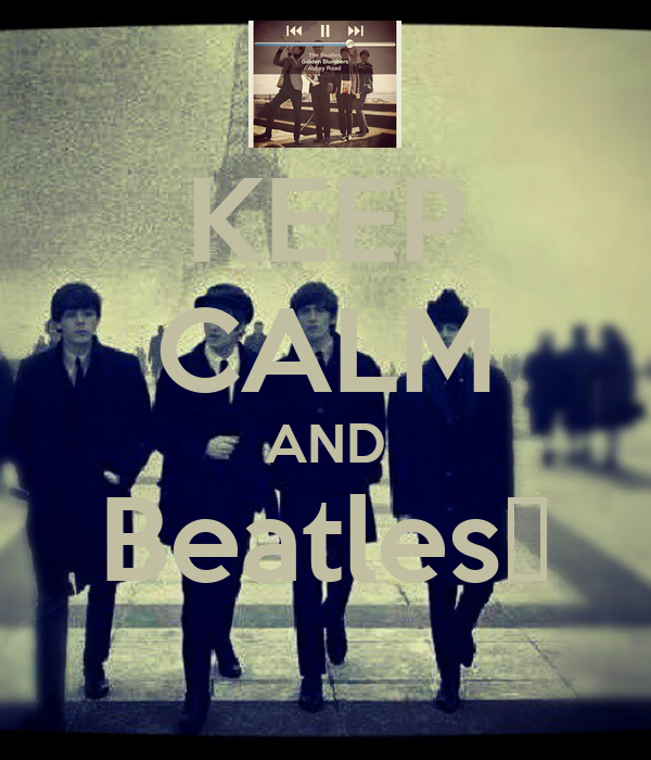 KEEP CALM AND Beatles❤