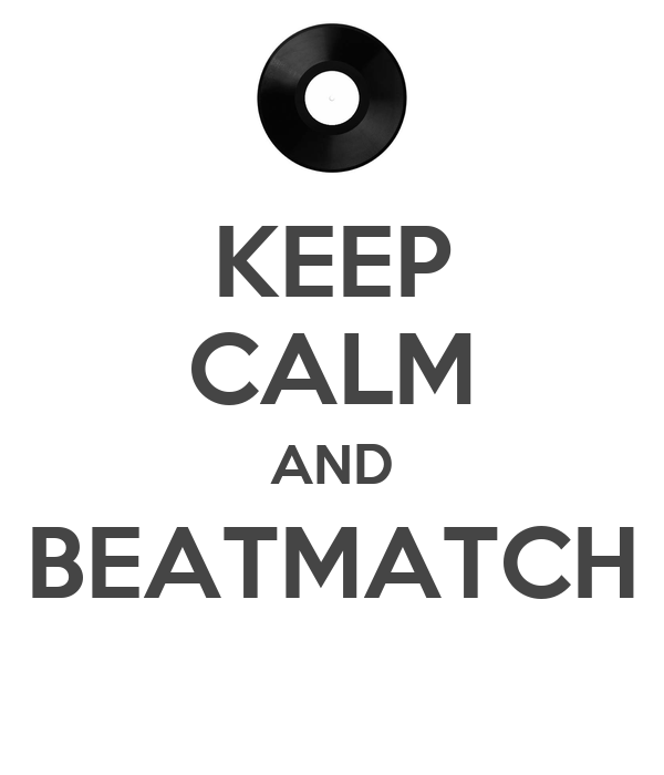 KEEP CALM AND BEATMATCH