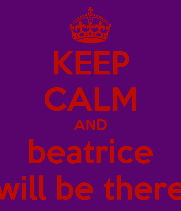 KEEP CALM AND beatrice will be there