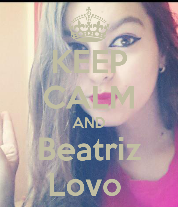 KEEP CALM AND Beatriz Lovo