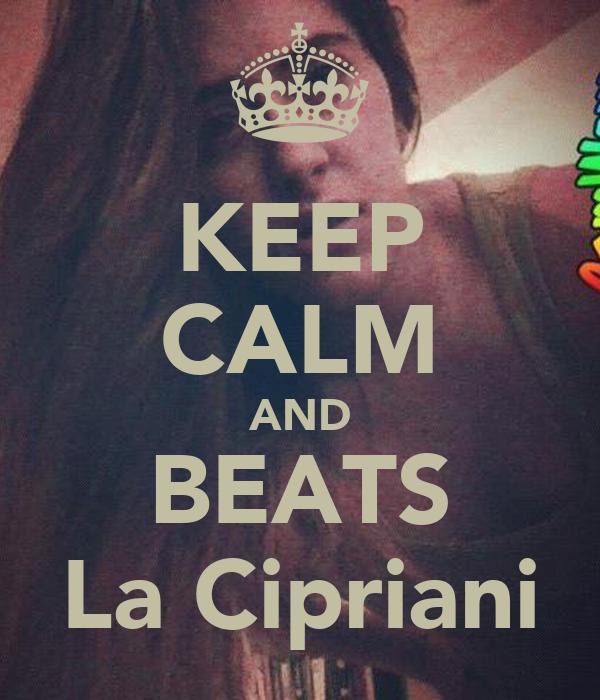 KEEP CALM AND BEATS La Cipriani
