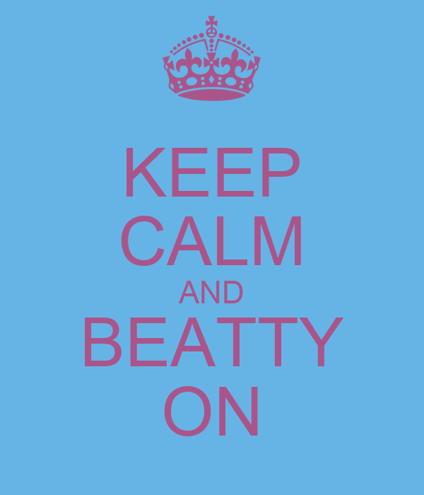 KEEP CALM AND BEATTY ON