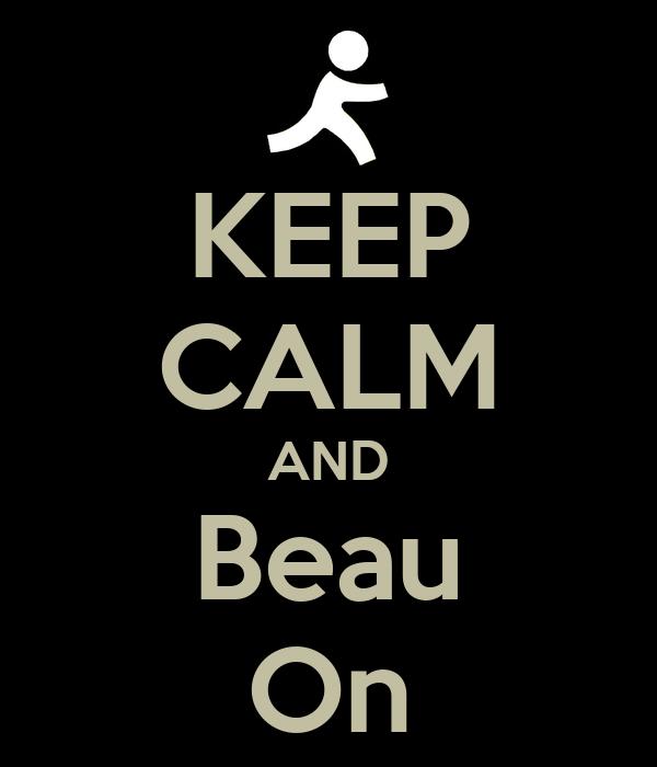 KEEP CALM AND Beau On