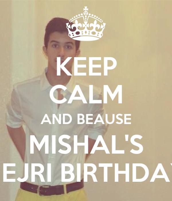 KEEP CALM AND BEAUSE MISHAL'S HEJRI BIRTHDAY
