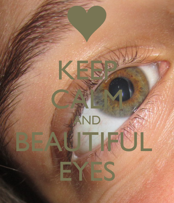 KEEP CALM AND BEAUTIFUL  EYES