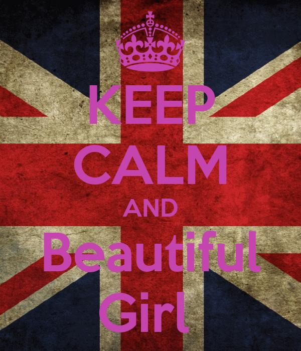 KEEP CALM AND Beautiful Girl