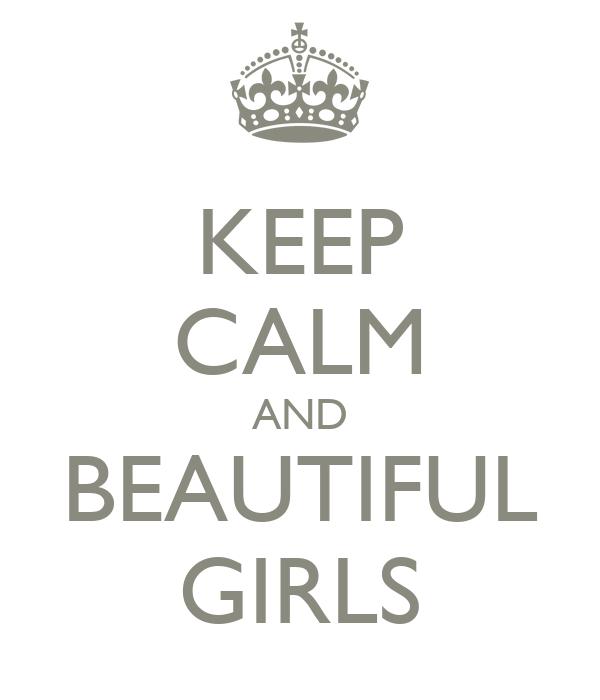 KEEP CALM AND BEAUTIFUL GIRLS