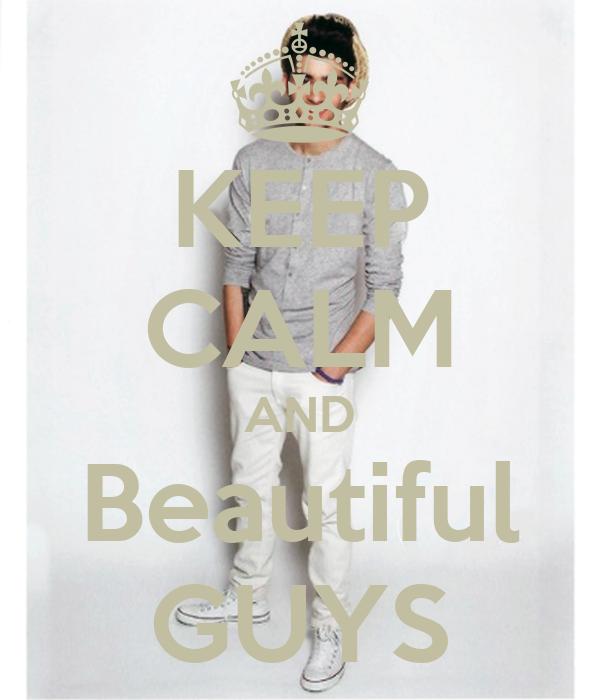 KEEP CALM AND Beautiful GUYS