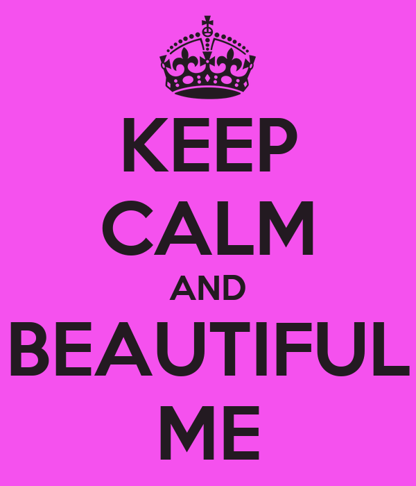 KEEP CALM AND BEAUTIFUL ME