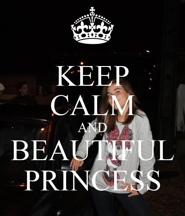 KEEP CALM AND BEAUTIFUL PRINCESS