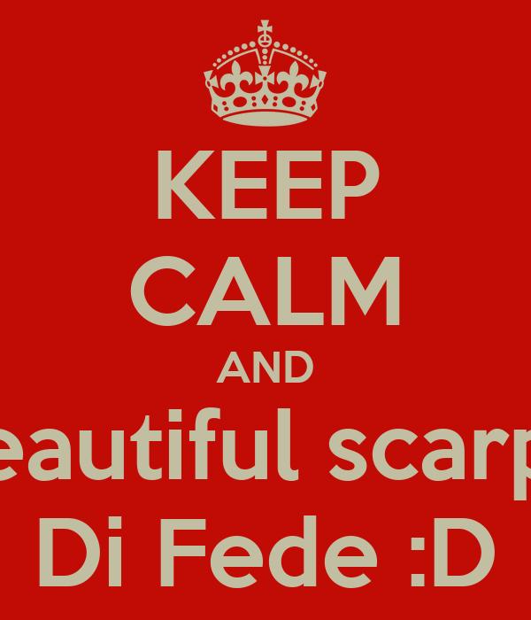 KEEP CALM AND Beautiful scarpe Di Fede :D