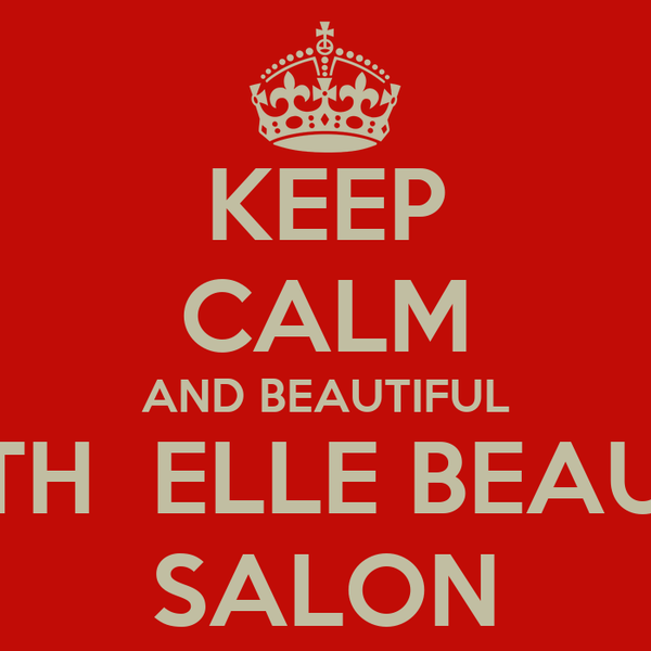 KEEP CALM AND BEAUTIFUL WITH  ELLE BEAUTY SALON