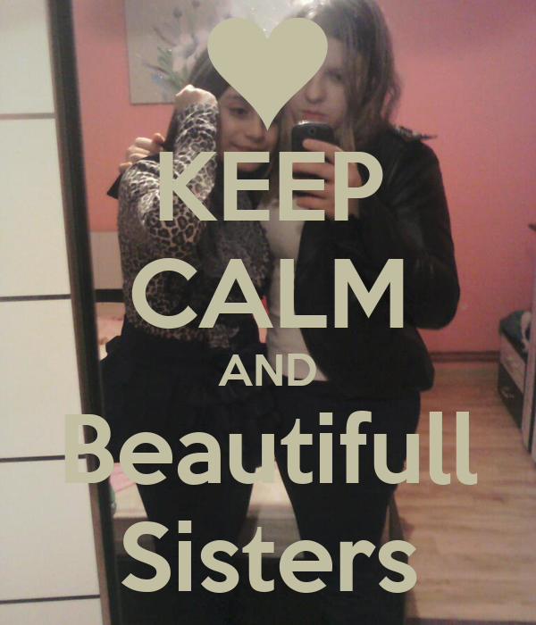 KEEP CALM AND Beautifull Sisters