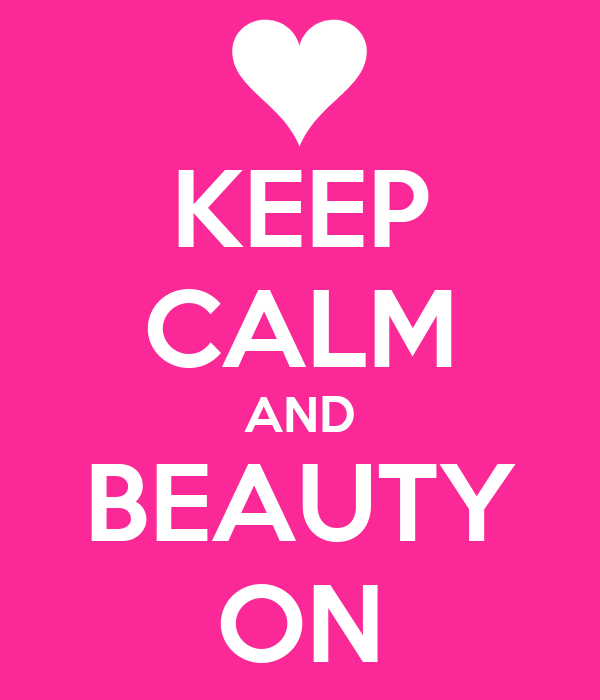 KEEP CALM AND BEAUTY ON