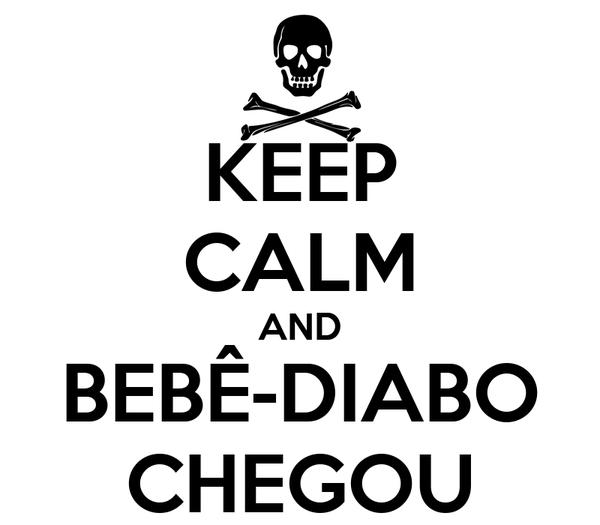 KEEP CALM AND BEBÊ-DIABO CHEGOU