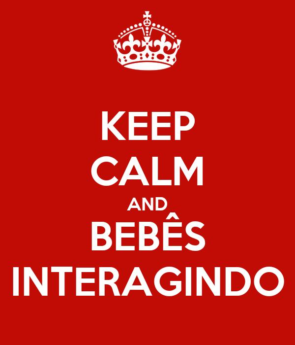 KEEP CALM AND BEBÊS INTERAGINDO